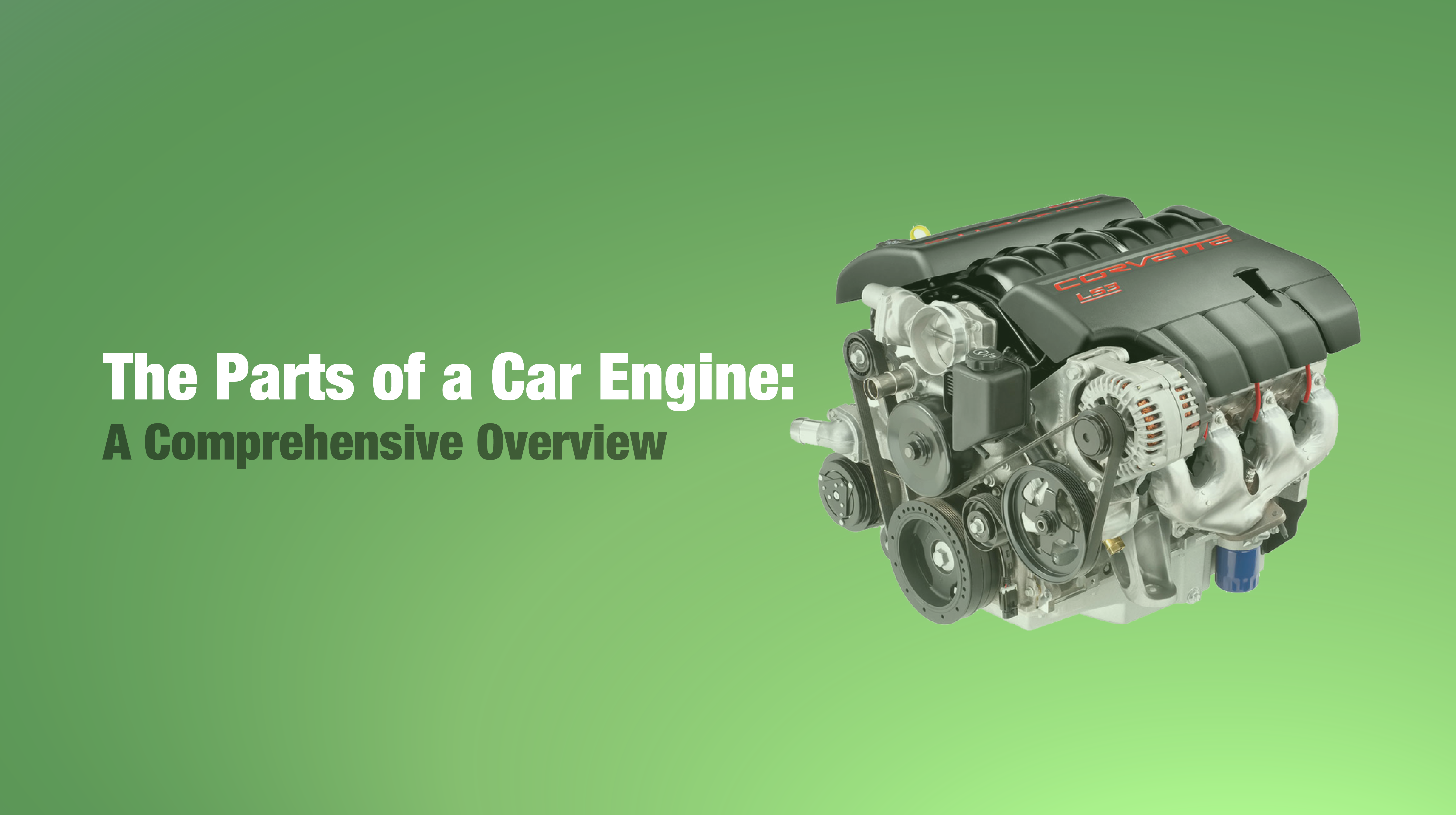 The Parts of a Car Engine: A Comprehensive Overview